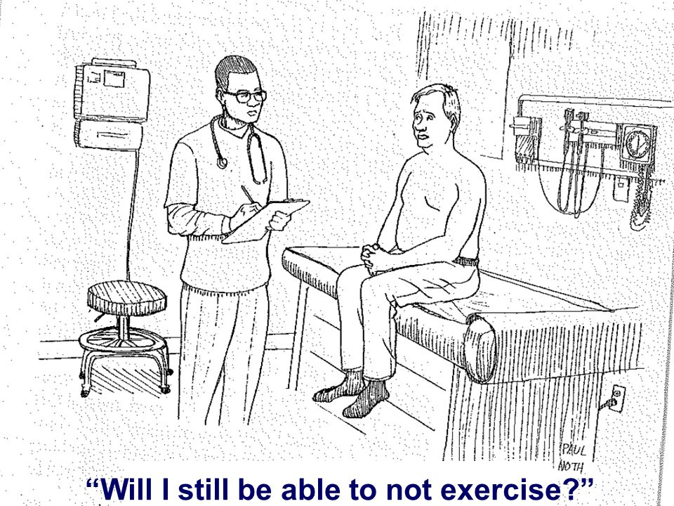 """""""Will I still be able to not exercise?"""""""