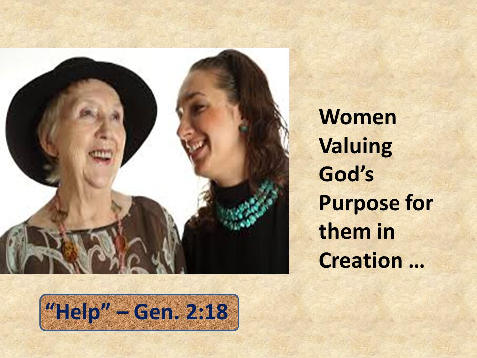 Women Valuing God's Purpose for them in Creation … Help – Gen. 2:18
