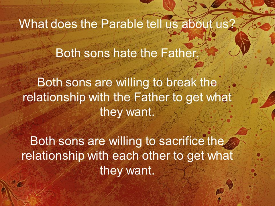 What does the Parable tell us about us. Both sons hate the Father.
