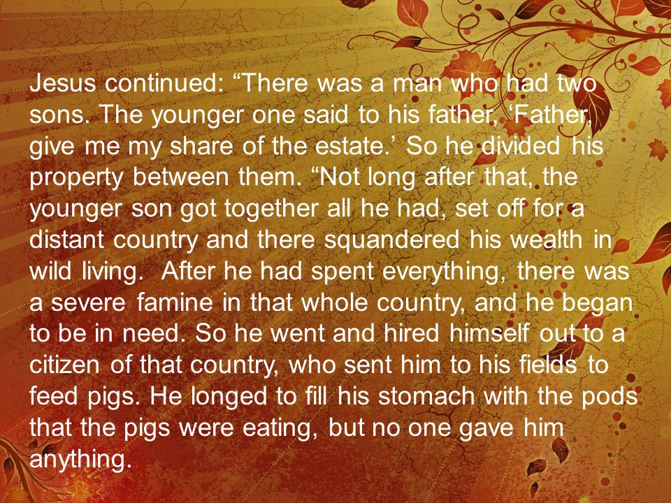 Jesus continued: There was a man who had two sons.