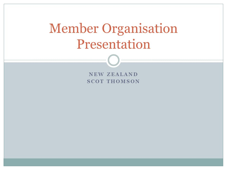 NEW ZEALAND SCOT THOMSON Member Organisation Presentation