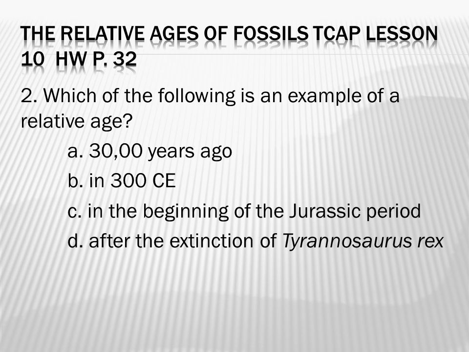 2. Which of the following is an example of a relative age.