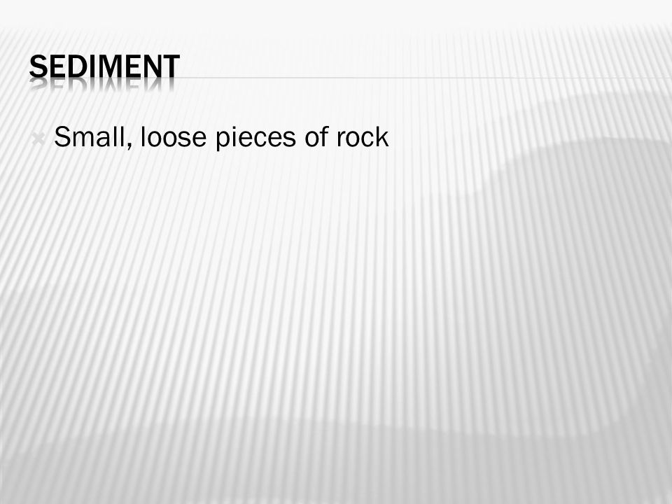  Small, loose pieces of rock