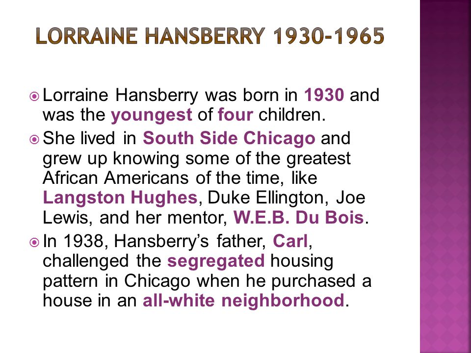  Lorraine Hansberry was born in 1930 and was the youngest of four children.