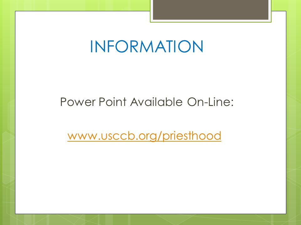 INFORMATION Power Point Available On-Line: www.usccb.org/priesthood