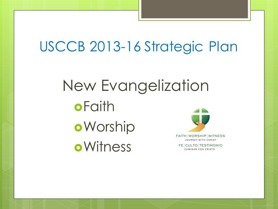 USCCB 2013-16 Strategic Plan New Evangelization  Faith  Worship  Witness