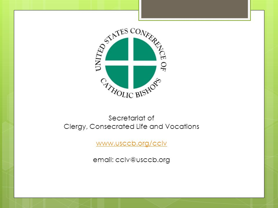 Secretariat of Clergy, Consecrated Life and Vocations www.usccb.org/cclv email: cclv@usccb.org