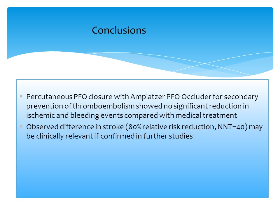  Percutaneous PFO closure with Amplatzer PFO Occluder for secondary prevention of thromboembolism showed no significant reduction in ischemic and ble