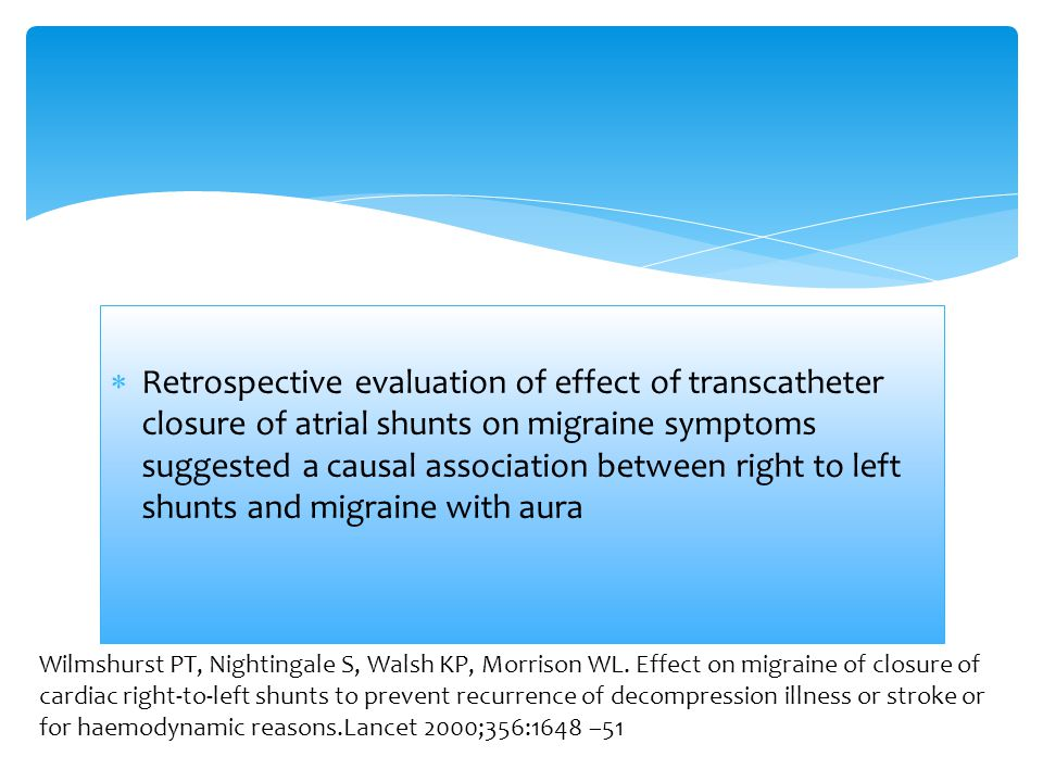  Retrospective evaluation of effect of transcatheter closure of atrial shunts on migraine symptoms suggested a causal association between right to le