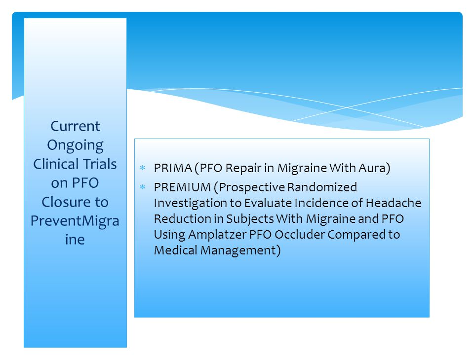  PRIMA (PFO Repair in Migraine With Aura)  PREMIUM (Prospective Randomized Investigation to Evaluate Incidence of Headache Reduction in Subjects Wit