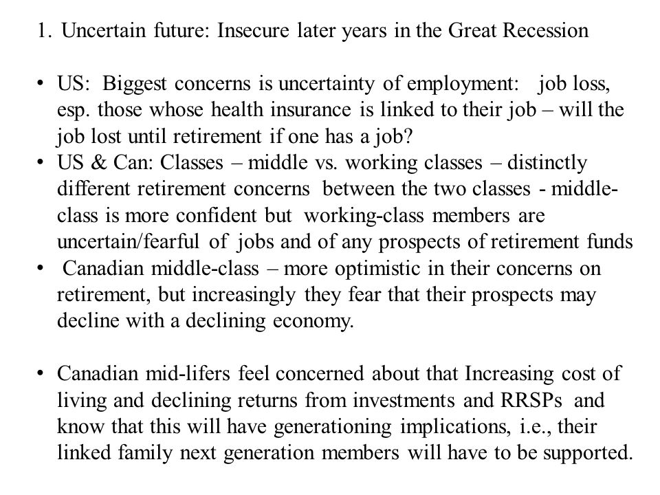 1.Uncertain future: Insecure later years in the Great Recession US: Biggest concerns is uncertainty of employment: job loss, esp.
