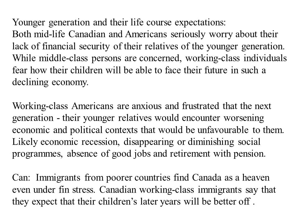 Younger generation and their life course expectations: Both mid-life Canadian and Americans seriously worry about their lack of financial security of their relatives of the younger generation.