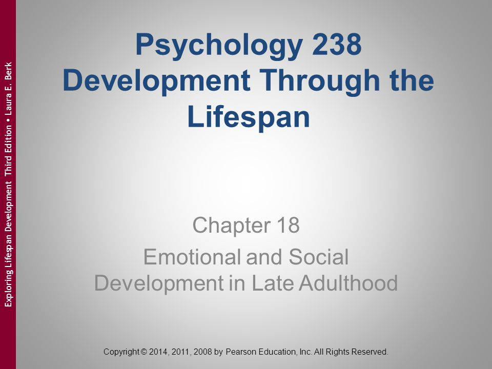 Copyright © 2014, 2011, 2008 by Pearson Education, Inc. All Rights Reserved. Exploring Lifespan Development Third Edition  Laura E. Berk Psychology 2