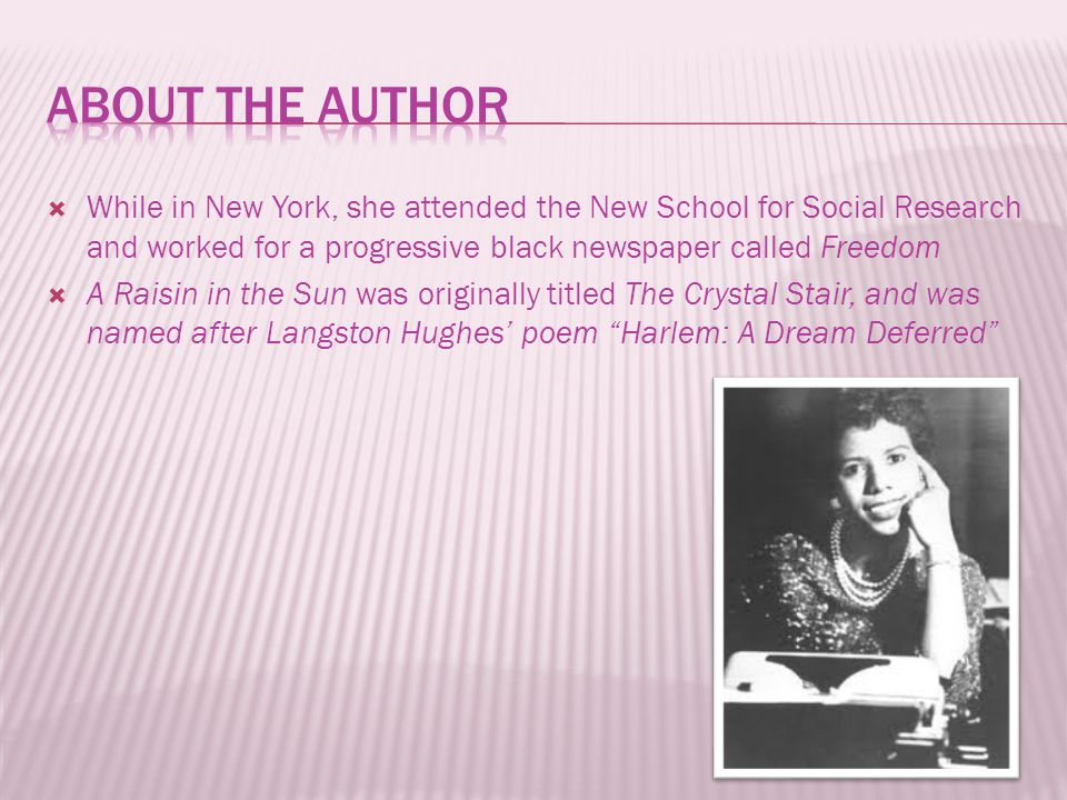  While in New York, she attended the New School for Social Research and worked for a progressive black newspaper called Freedom  A Raisin in the Sun