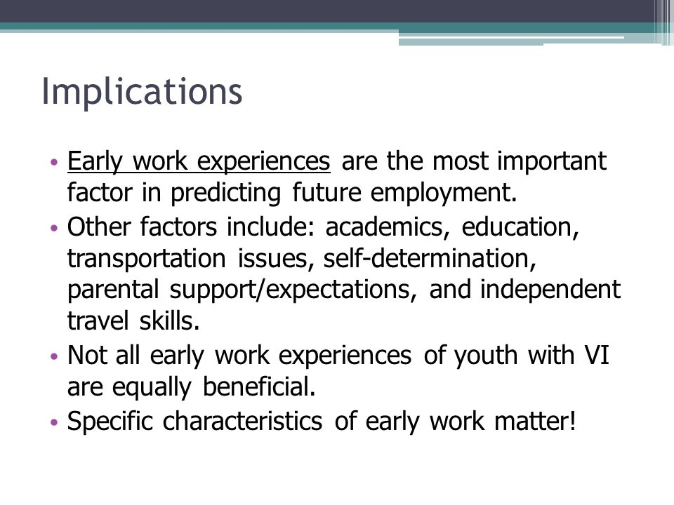 Implications Early work experiences are the most important factor in predicting future employment.