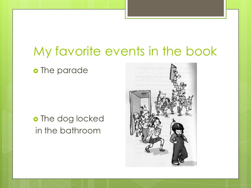My favorite events in the book  The parade  The dog locked in the bathroom