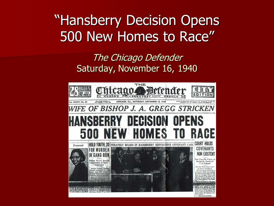 Hansberry Decision Opens 500 New Homes to Race The Chicago Defender Saturday, November 16, 1940