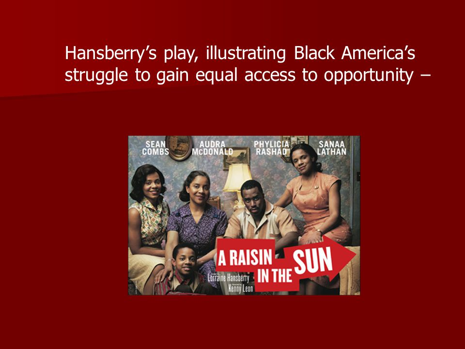 Hansberry's play, illustrating Black America's struggle to gain equal access to opportunity –