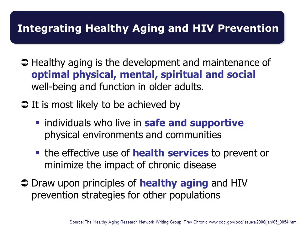  Healthy aging is the development and maintenance of optimal physical, mental, spiritual and social well-being and function in older adults.