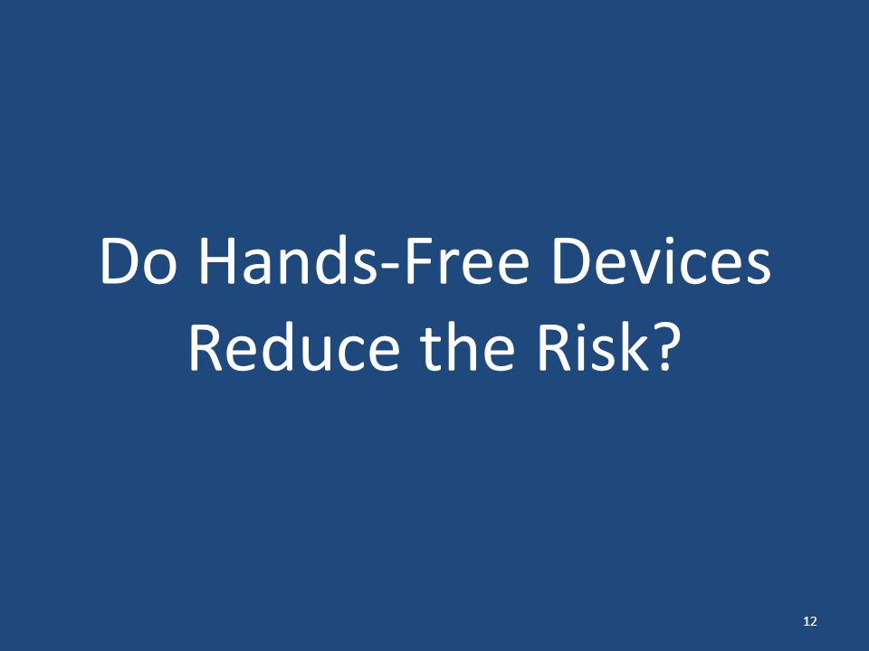 Do Hands-Free Devices Reduce the Risk? 12