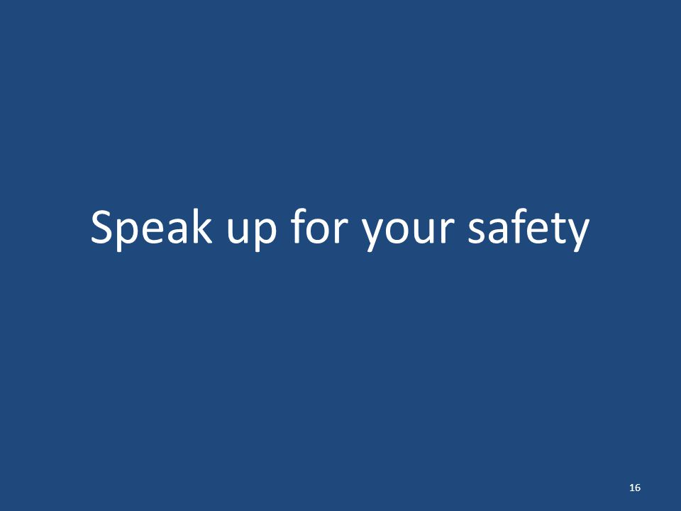 Speak up for your safety 16