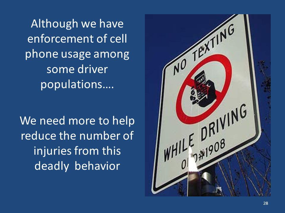 Although we have enforcement of cell phone usage among some driver populations…. We need more to help reduce the number of injuries from this deadly b
