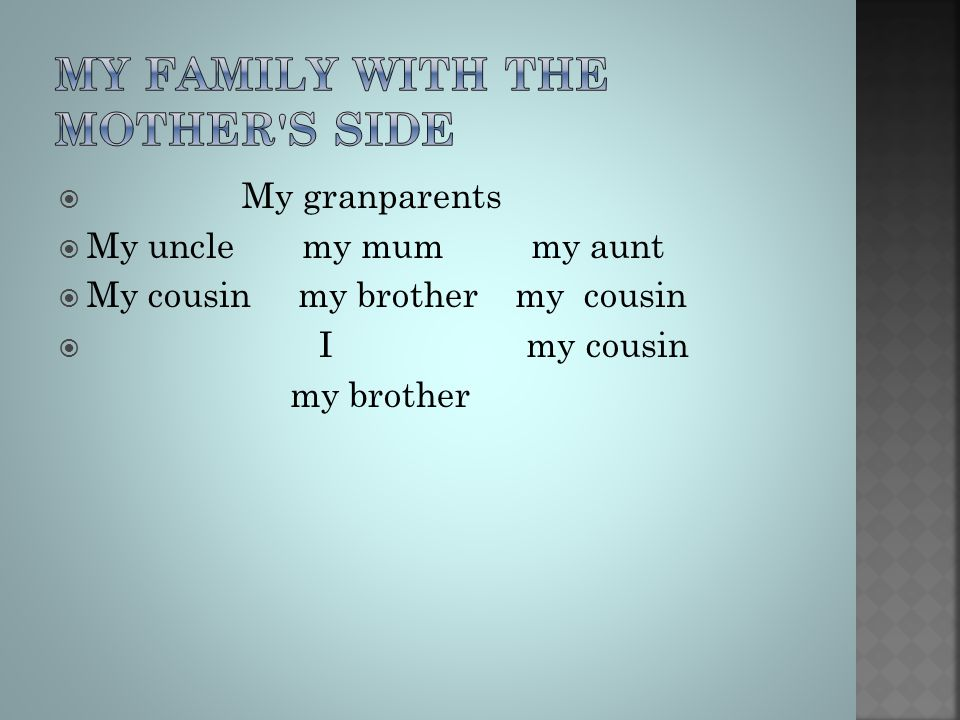  My granparents  My uncle my mum my aunt  My cousin my brother my cousin  I my cousin my brother