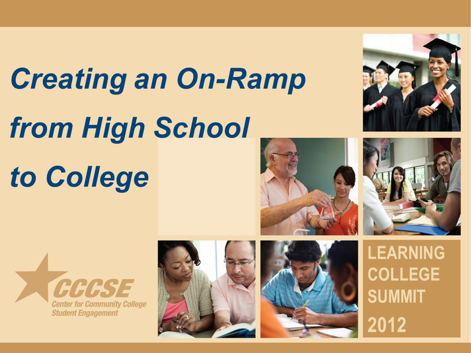 Creating an On-Ramp from High School to College LEARNING COLLEGE SUMMIT 2012