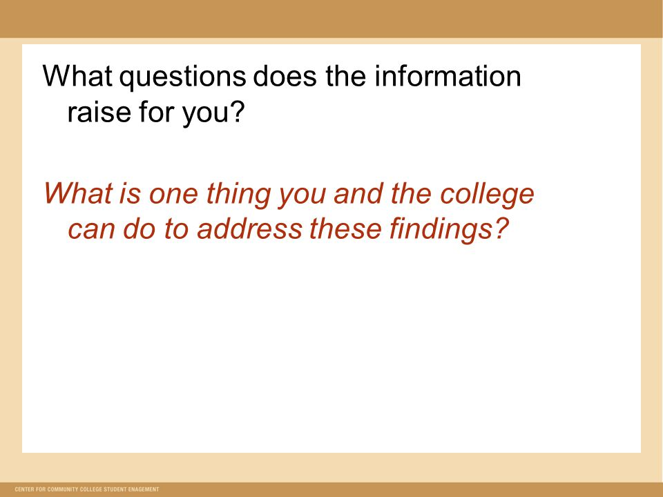 What questions does the information raise for you? What is one thing you and the college can do to address these findings?