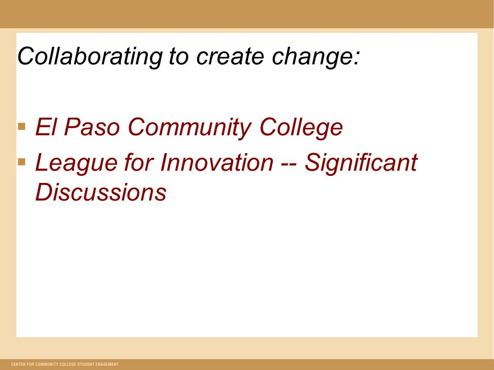 Collaborating to create change:  El Paso Community College  League for Innovation -- Significant Discussions