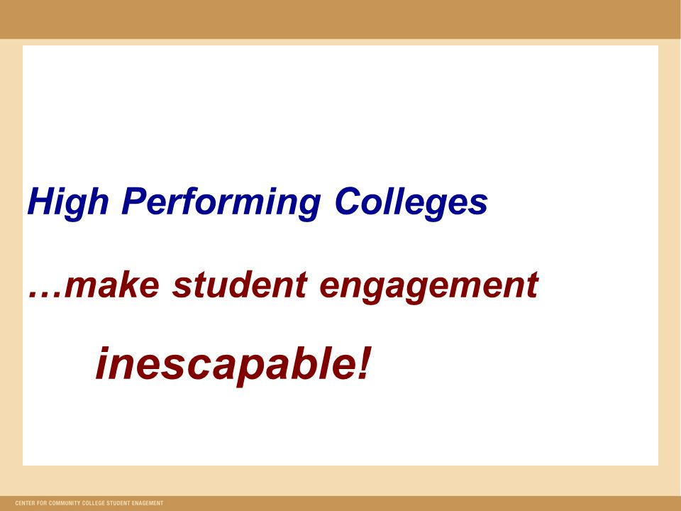 High Performing Colleges …make student engagement inescapable!