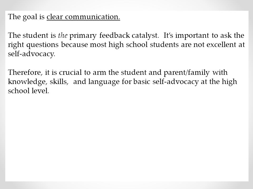 The goal is clear communication. The student is the primary feedback catalyst. It's important to ask the right questions because most high school stud