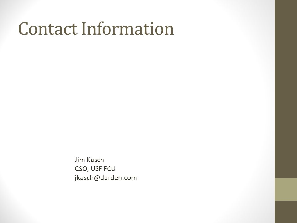 Contact Information Jim Kasch CSO, USF FCU jkasch@darden.com