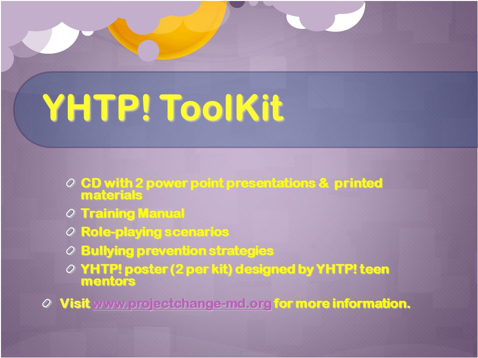 YHTP! ToolKit CD with 2 power point presentations & printed materials Training Manual Role-playing scenarios Bullying prevention strategies YHTP! post