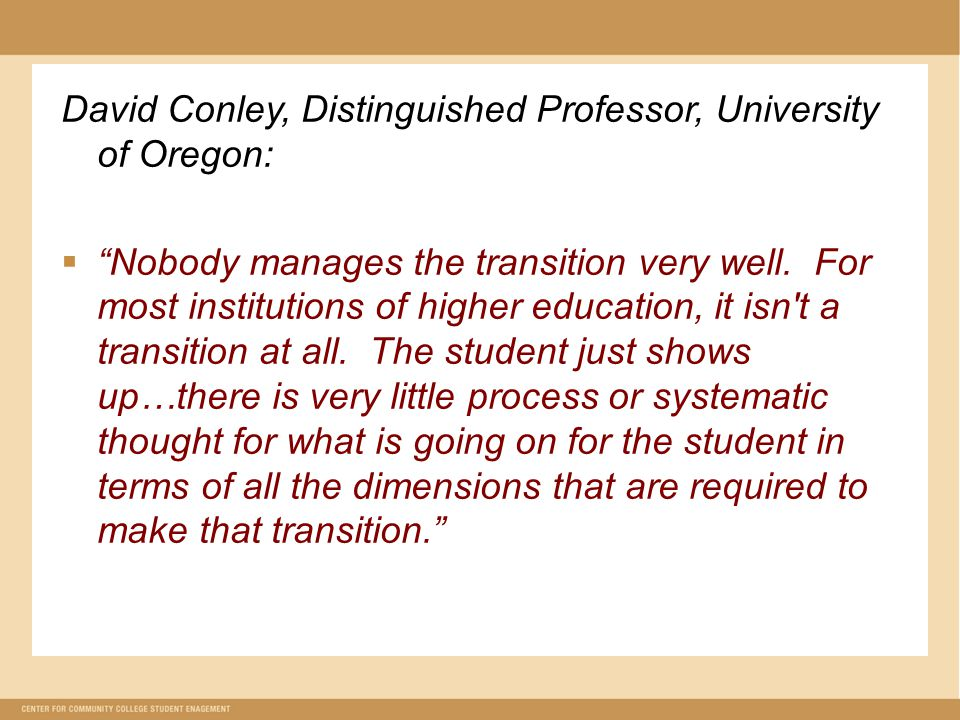David Conley, Distinguished Professor, University of Oregon:  Nobody manages the transition very well.