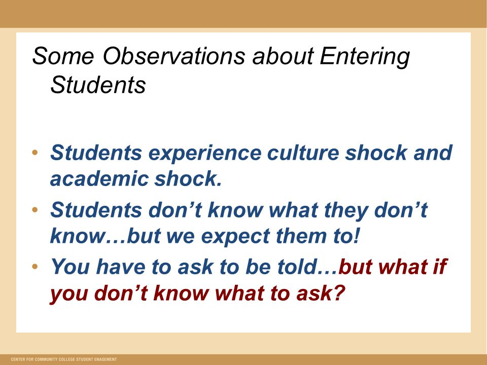 Some Observations about Entering Students Students experience culture shock and academic shock.