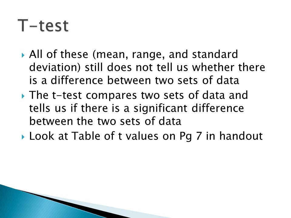  All of these (mean, range, and standard deviation) still does not tell us whether there is a difference between two sets of data  The t-test compar