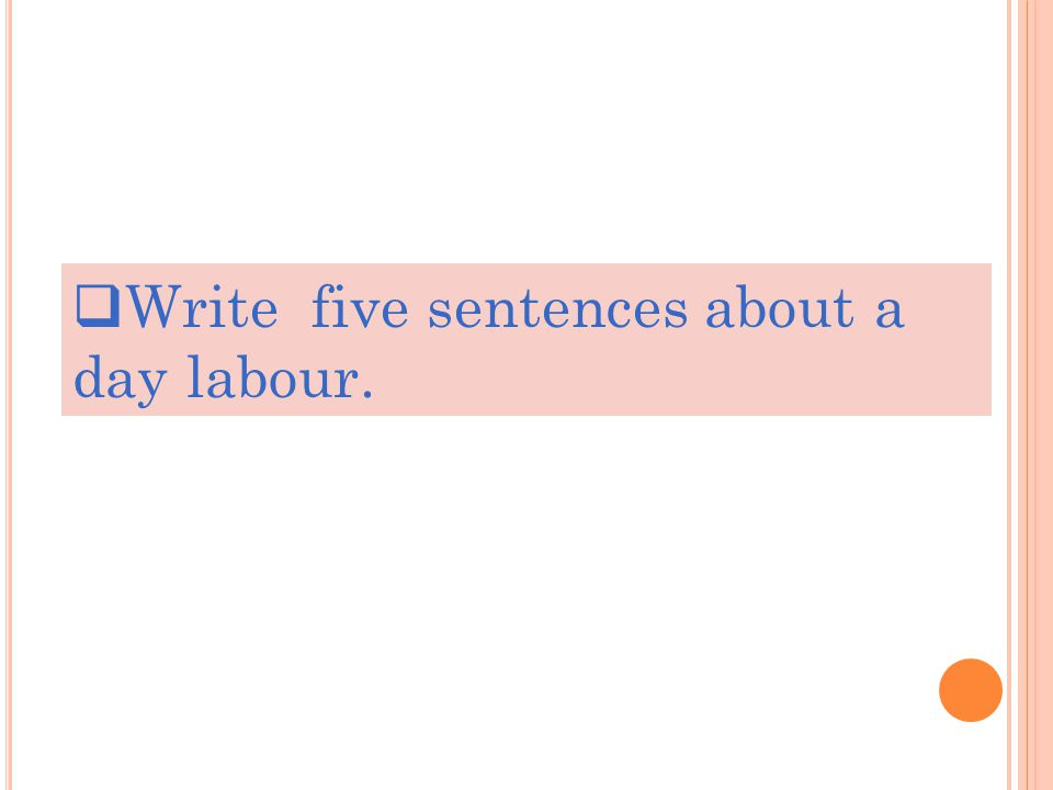  Write five sentences about a day labour.