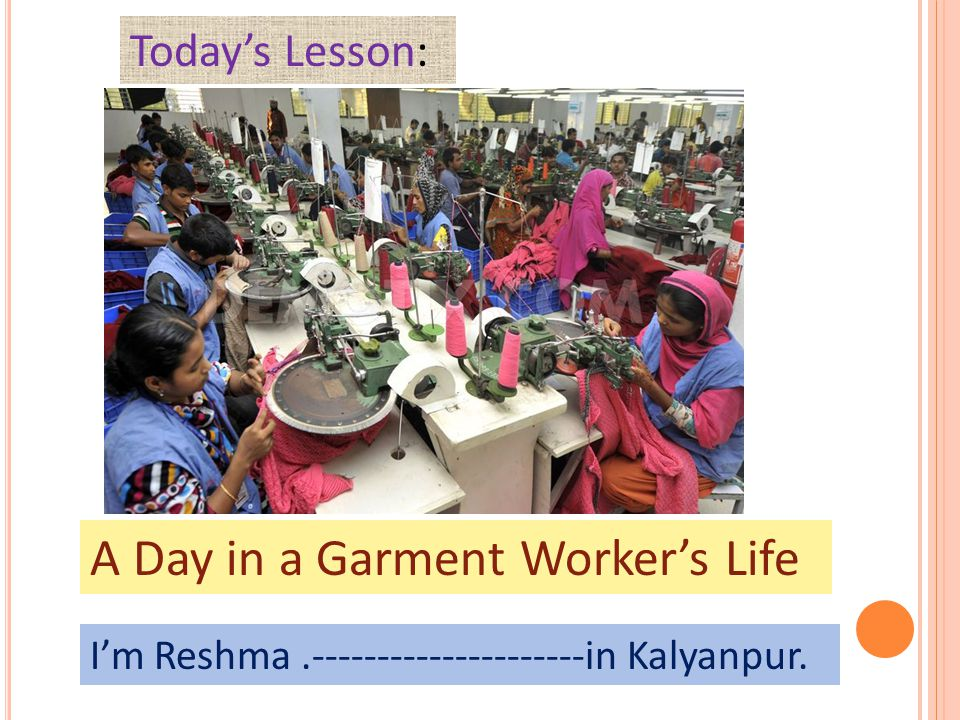 A Day in a Garment Worker's Life Today's Lesson: I'm Reshma.---------------------in Kalyanpur.