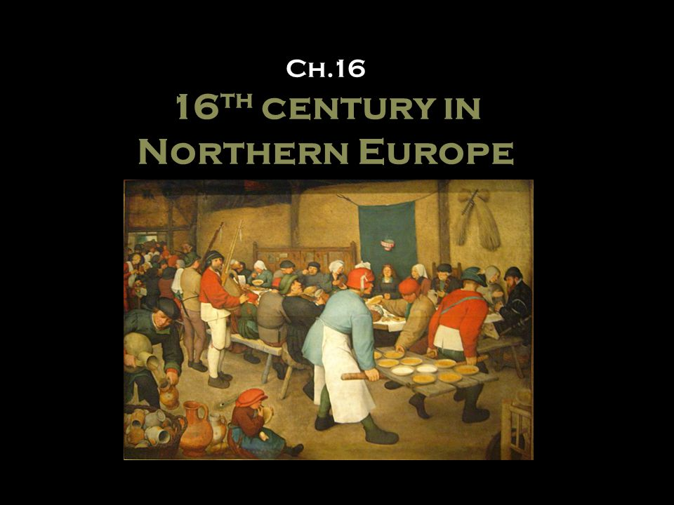 Ch.16 16 th century in Northern Europe