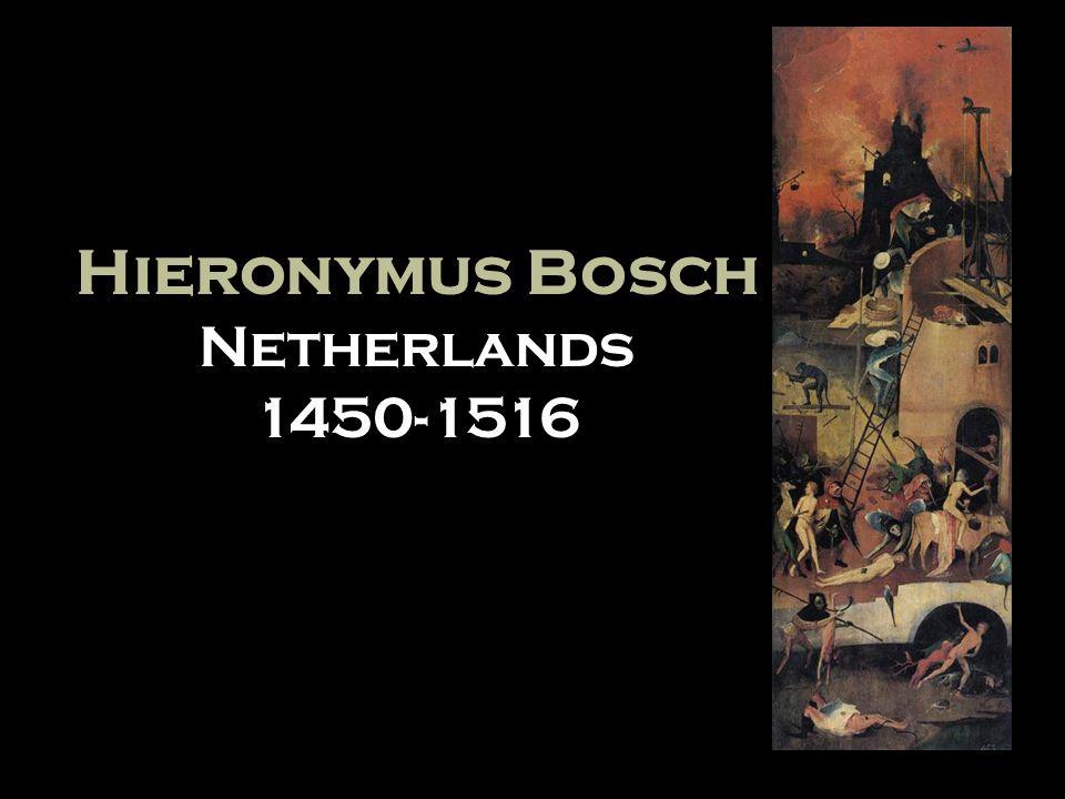 Hieronymus Bosch Netherlands 1450-1516