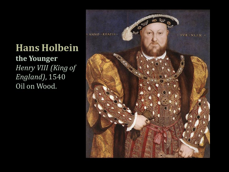 Hans Holbein the Younger Henry VIII (King of England), 1540 Oil on Wood.