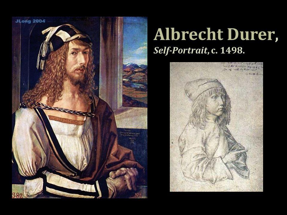 Albrecht Durer, Self-Portrait, c. 1498.