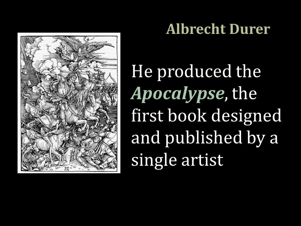 Albrecht Durer He produced the Apocalypse, the first book designed and published by a single artist