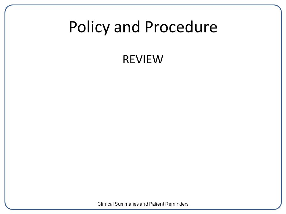 Policy and Procedure REVIEW Clinical Summaries and Patient Reminders