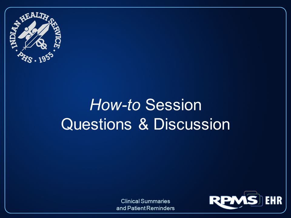 How-to Session Questions & Discussion Clinical Summaries and Patient Reminders