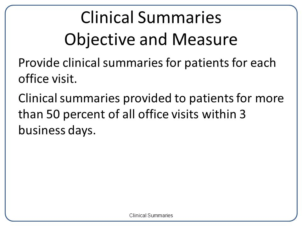 Provide clinical summaries for patients for each office visit.