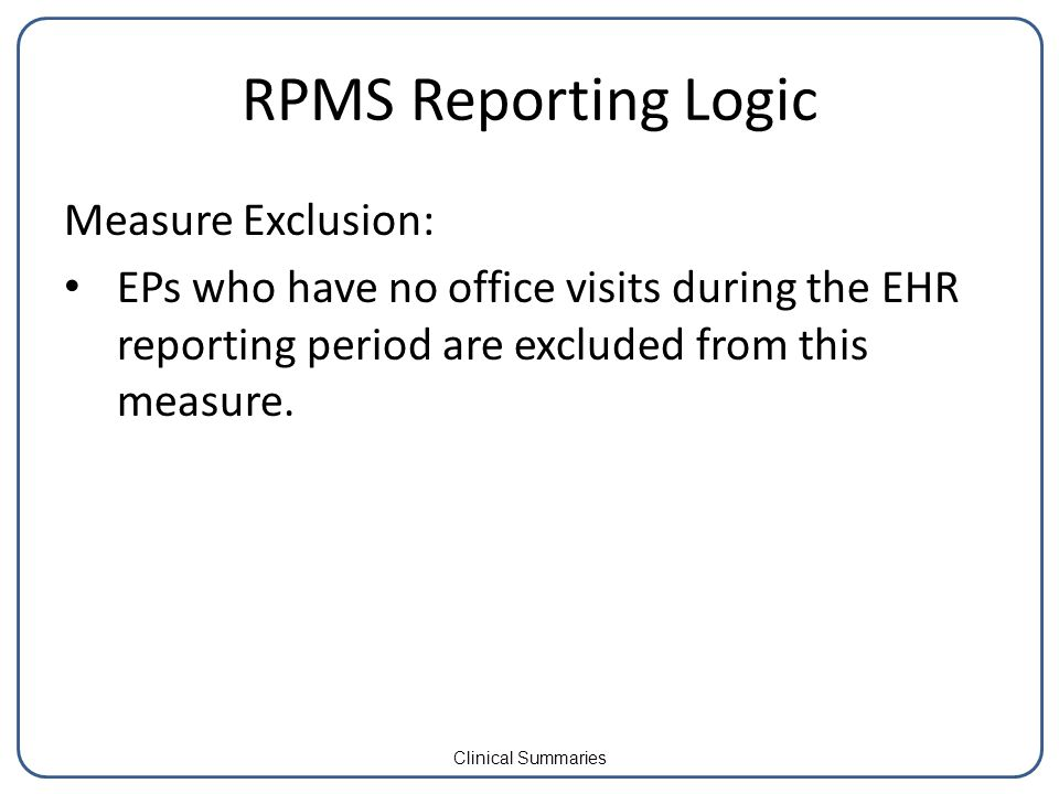 RPMS Reporting Logic Measure Exclusion: EPs who have no office visits during the EHR reporting period are excluded from this measure.