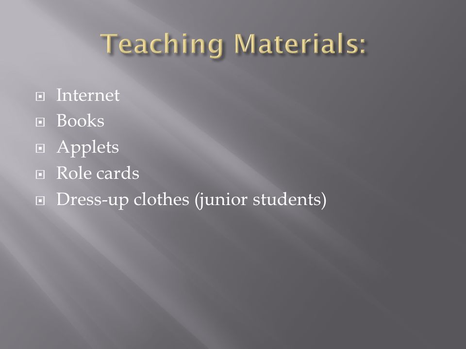  Internet  Books  Applets  Role cards  Dress-up clothes (junior students)