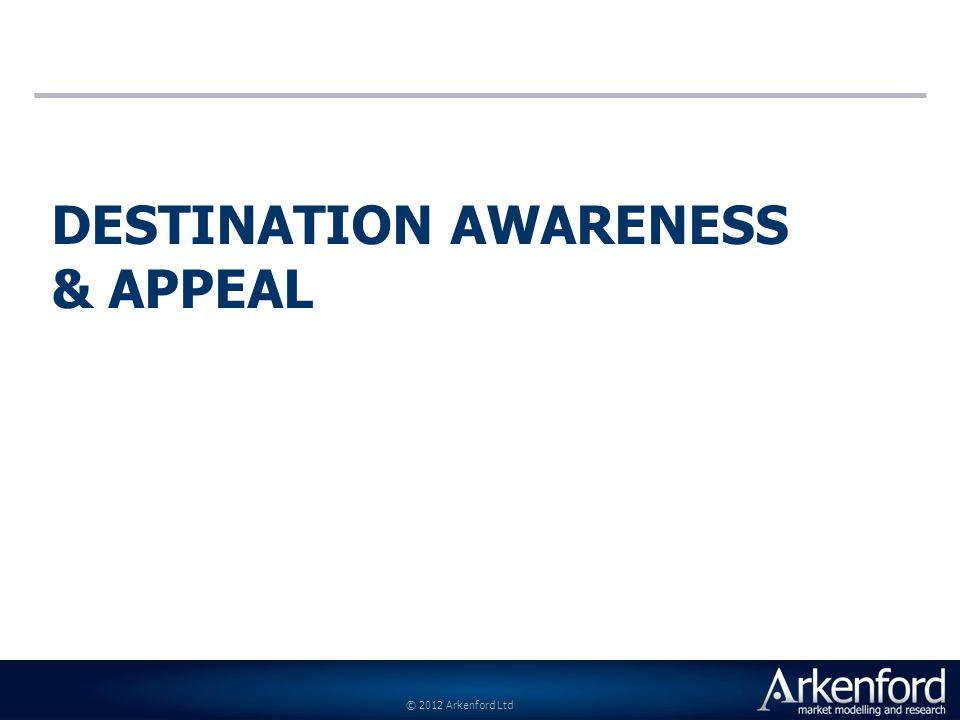 © 2012 Arkenford Ltd DESTINATION AWARENESS & APPEAL